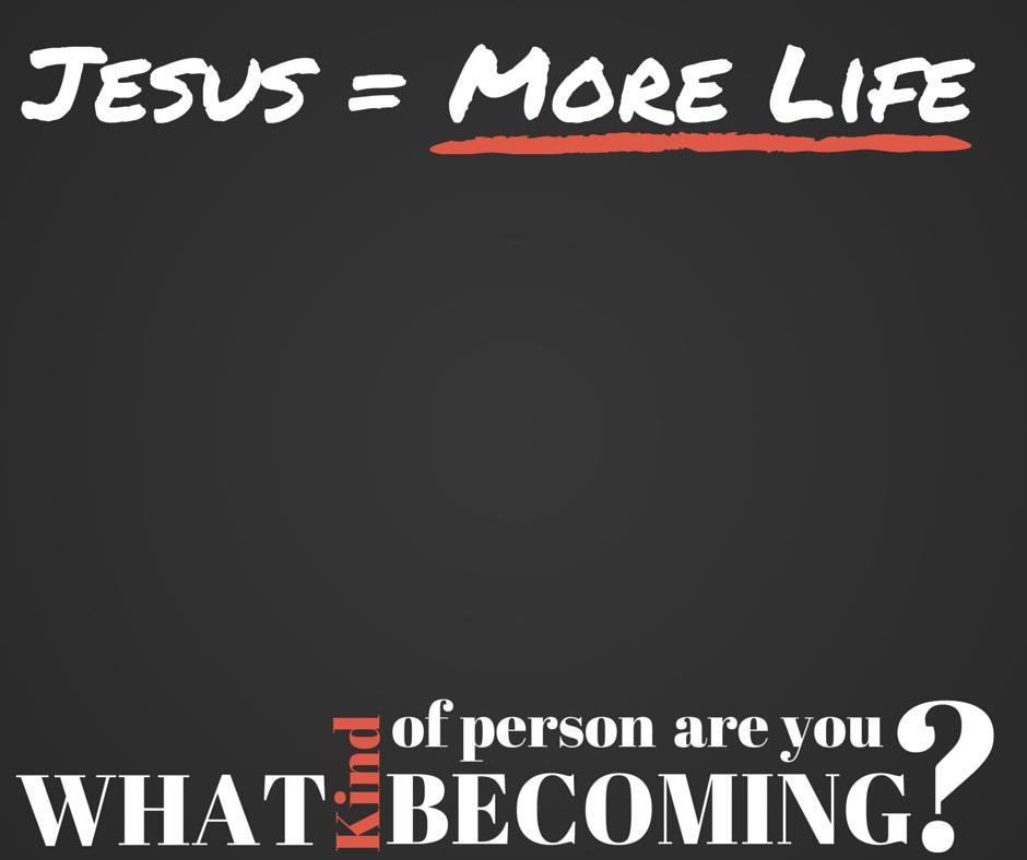 Jesus = More Life